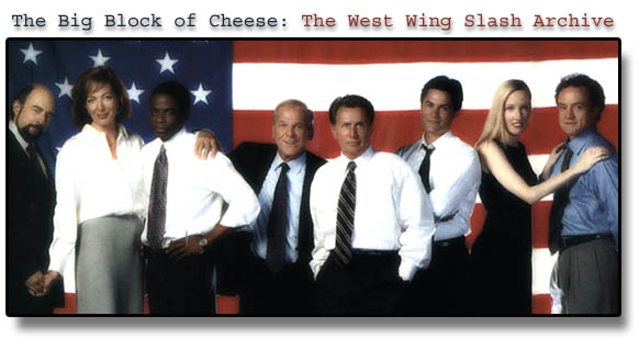 The Big Block of Cheese- The West Wing Slash Archive